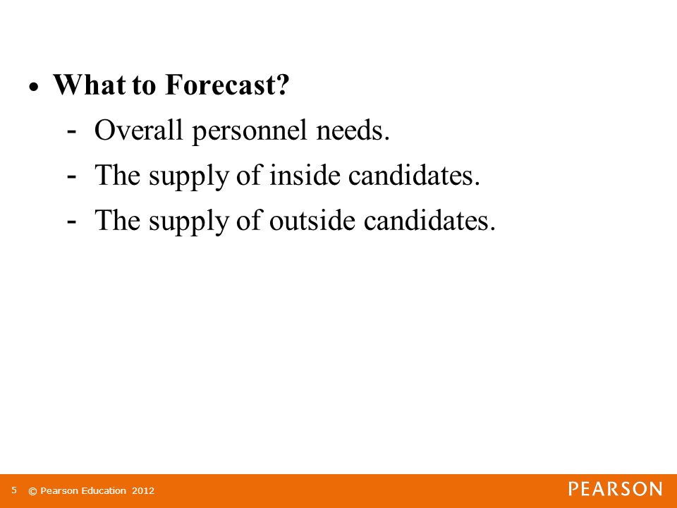 © Pearson Education What to Forecast. - Overall personnel needs.