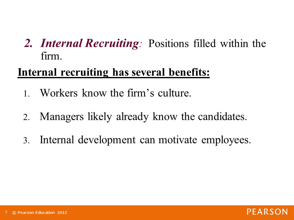 © Pearson Education Internal Recruiting : Positions filled within the firm.