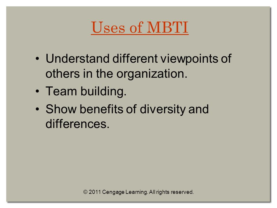 Uses of MBTI Understand different viewpoints of others in the organization.