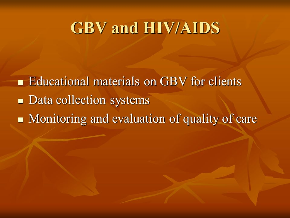 GBV and HIV/AIDS Educational materials on GBV for clients Educational materials on GBV for clients Data collection systems Data collection systems Monitoring and evaluation of quality of care Monitoring and evaluation of quality of care