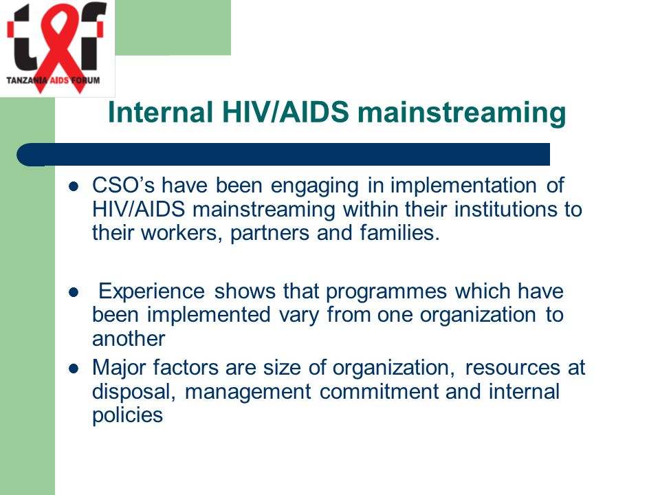 Internal HIV/AIDS mainstreaming CSO's have been engaging in implementation of HIV/AIDS mainstreaming within their institutions to their workers, partners and families.