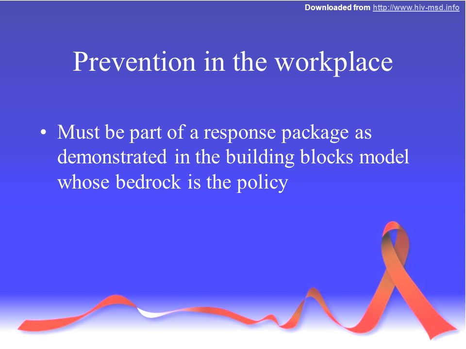 Downloaded from   Prevention in the workplace Must be part of a response package as demonstrated in the building blocks model whose bedrock is the policy