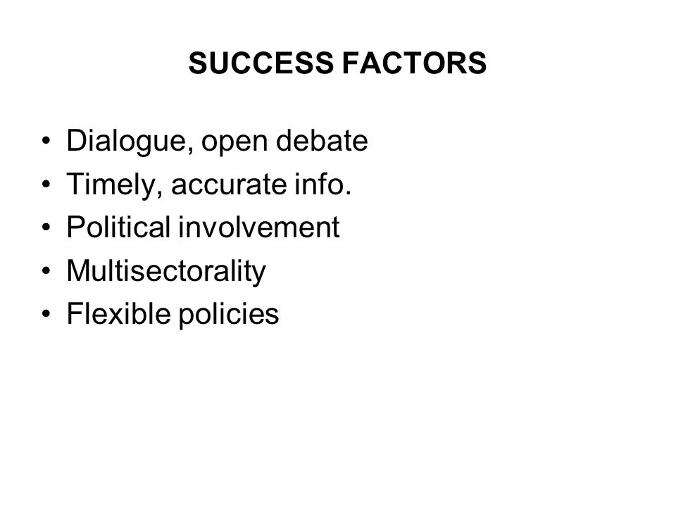 SUCCESS FACTORS Dialogue, open debate Timely, accurate info.