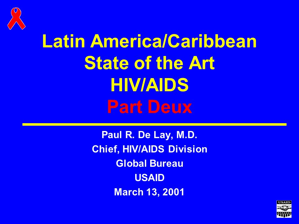 Latin America/Caribbean State of the Art HIV/AIDS Part Deux Paul R.
