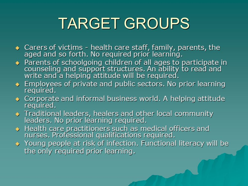 TARGET GROUPS  Carers of victims - health care staff, family, parents, the aged and so forth.