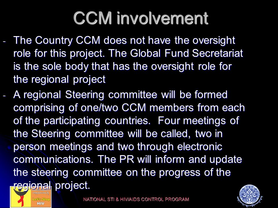 CCM involvement - The Country CCM does not have the oversight role for this project.