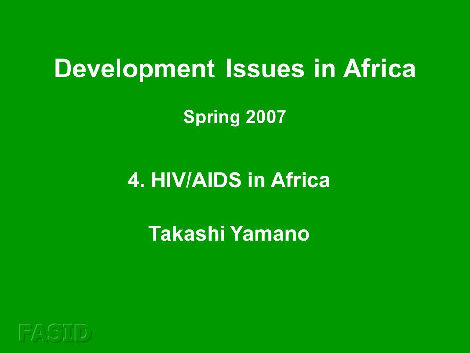 4. HIV/AIDS in Africa Takashi Yamano Development Issues in Africa Spring 2007