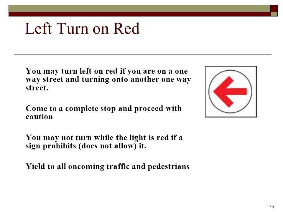 You may turn left on red if you are on a one way street and turning onto another one way street.