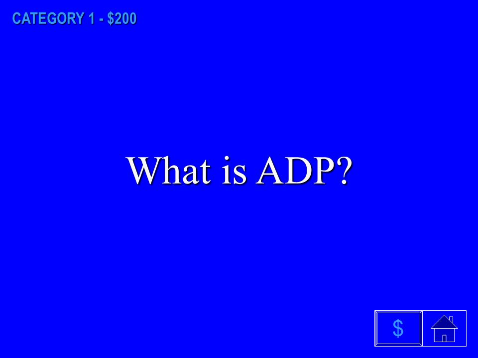 CATEGORY 1 - $100 What is ATP What is ATP $