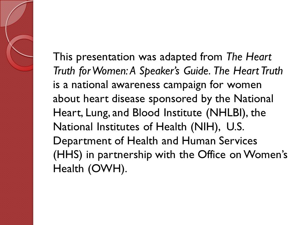 This presentation was adapted from The Heart Truth for Women: A Speaker's Guide.