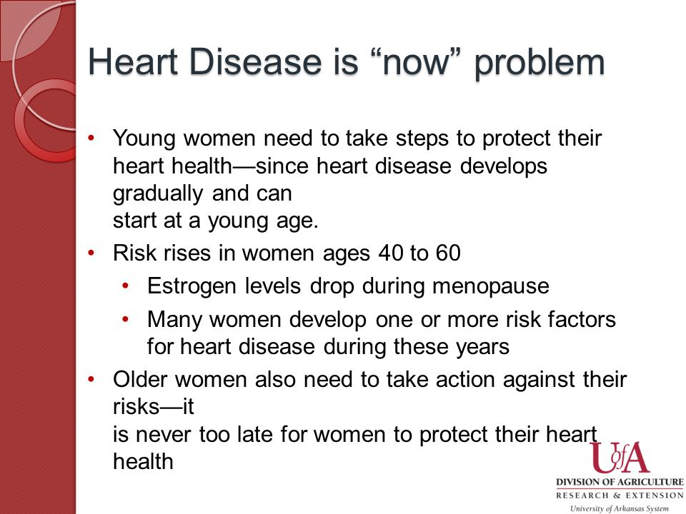 Young women need to take steps to protect their heart health—since heart disease develops gradually and can start at a young age.