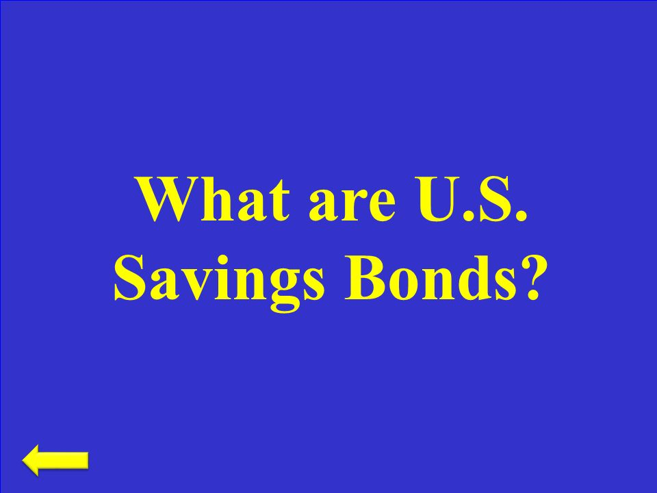 This savings option allows for the federal government to borrow your money in exchange for interest earned Savings Options– 400