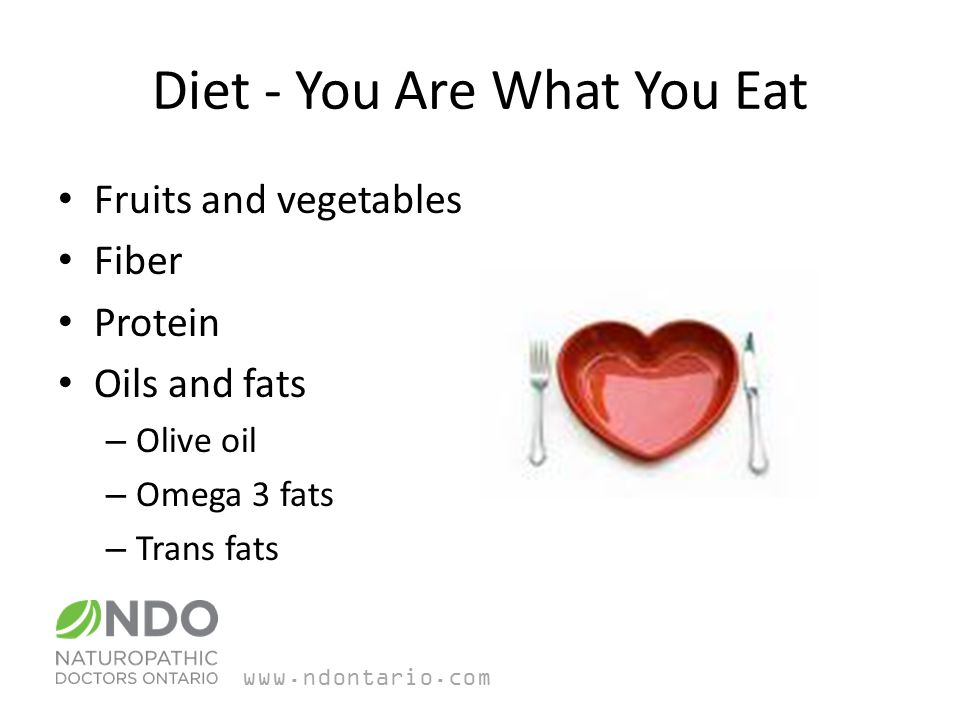Diet - You Are What You Eat Fruits and vegetables Fiber Protein Oils and fats – Olive oil – Omega 3 fats – Trans fats
