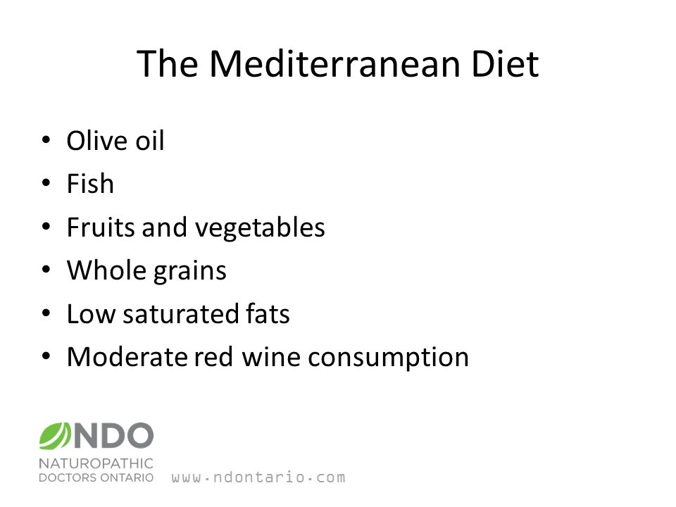 The Mediterranean Diet Olive oil Fish Fruits and vegetables Whole grains Low saturated fats Moderate red wine consumption