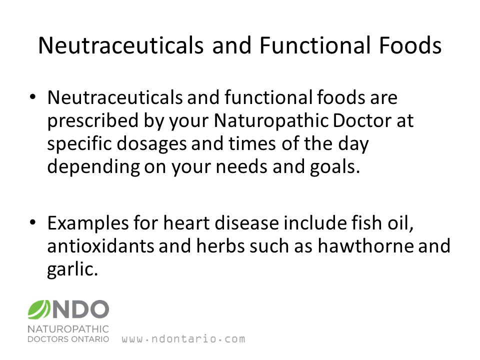 Neutraceuticals and Functional Foods Neutraceuticals and functional foods are prescribed by your Naturopathic Doctor at specific dosages and times of the day depending on your needs and goals.