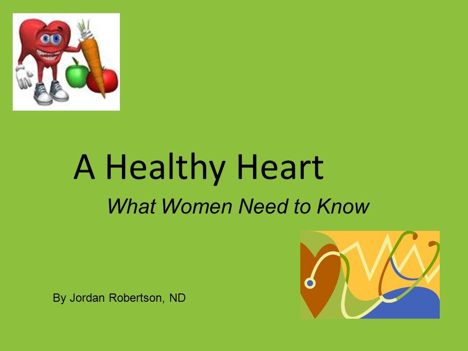 A Healthy Heart What Women Need to Know By Jordan Robertson, ND