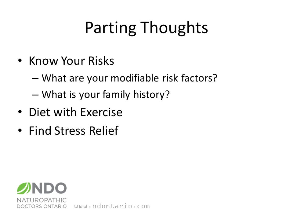 Parting Thoughts Know Your Risks – What are your modifiable risk factors.
