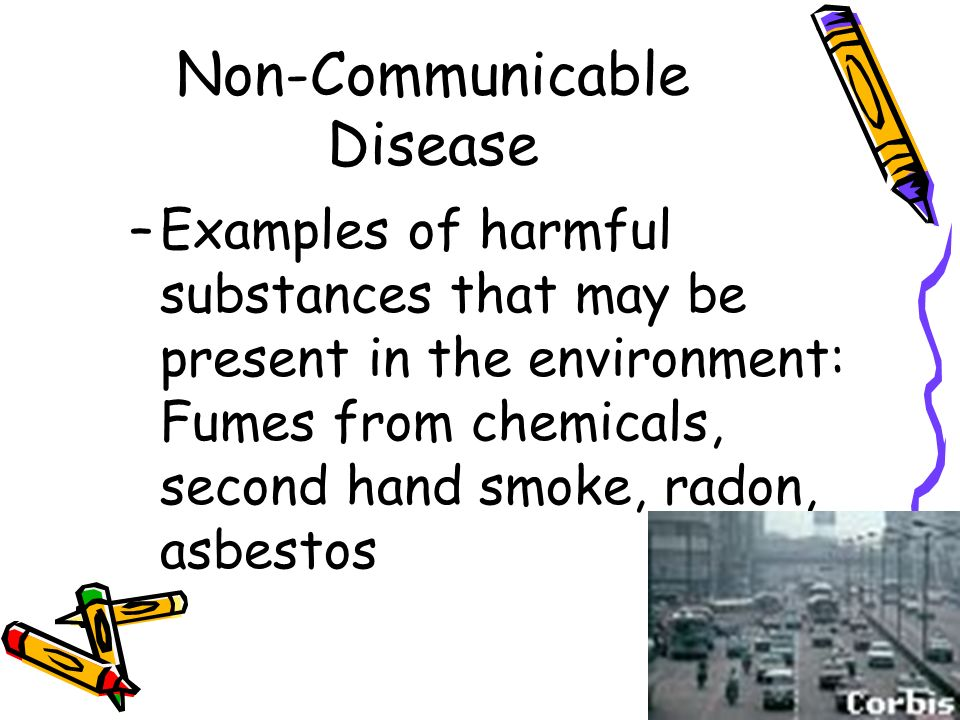 Non-Communicable Disease Diseases Caused by the Environment –Many diseases are caused by hazards in the environment