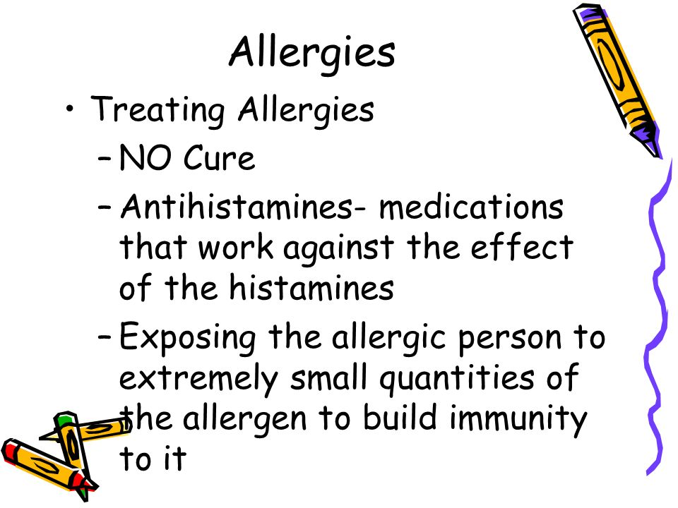 Allergies Diagnosing Allergies –If cause is unknown the patient's skin is scratched and tiny doses of possible allergens are inserted.