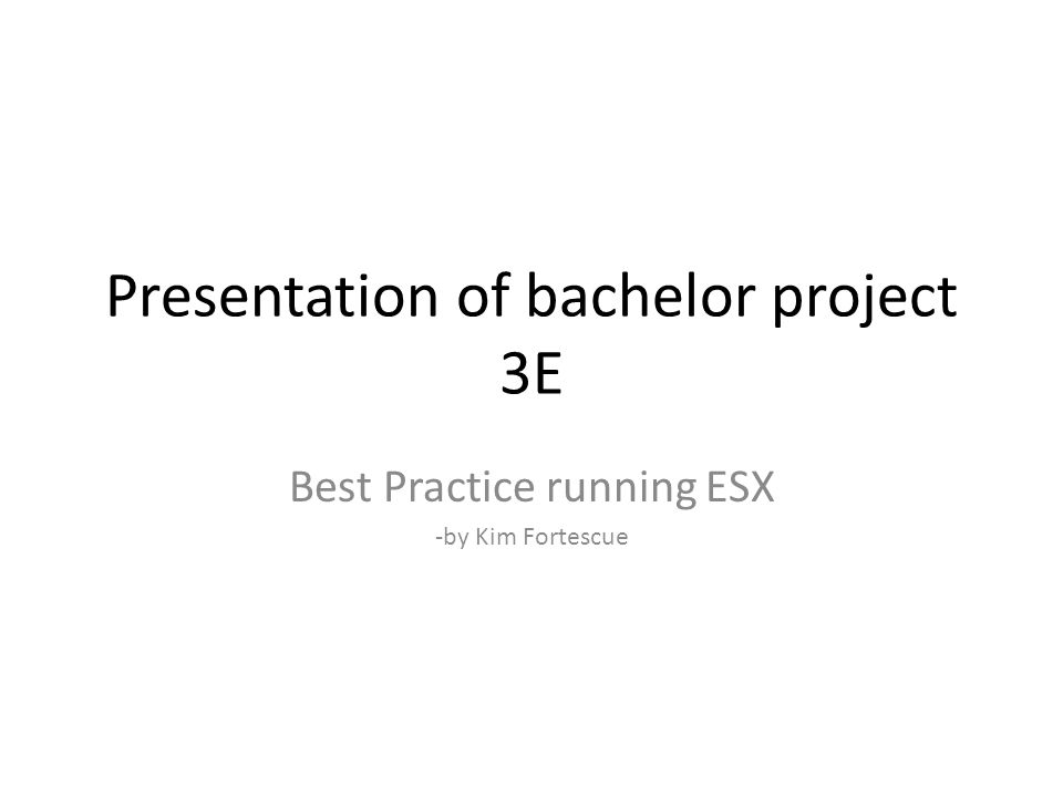 presentation of bachelor project 3e best practice running esx by