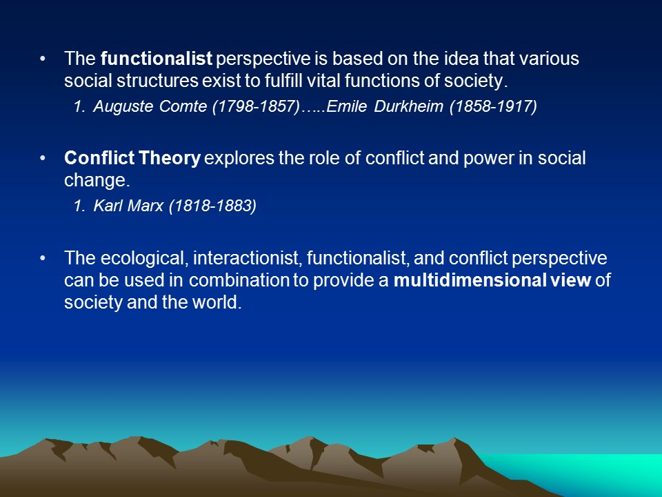 The functionalist perspective is based on the idea that various social structures exist to fulfill vital functions of society.