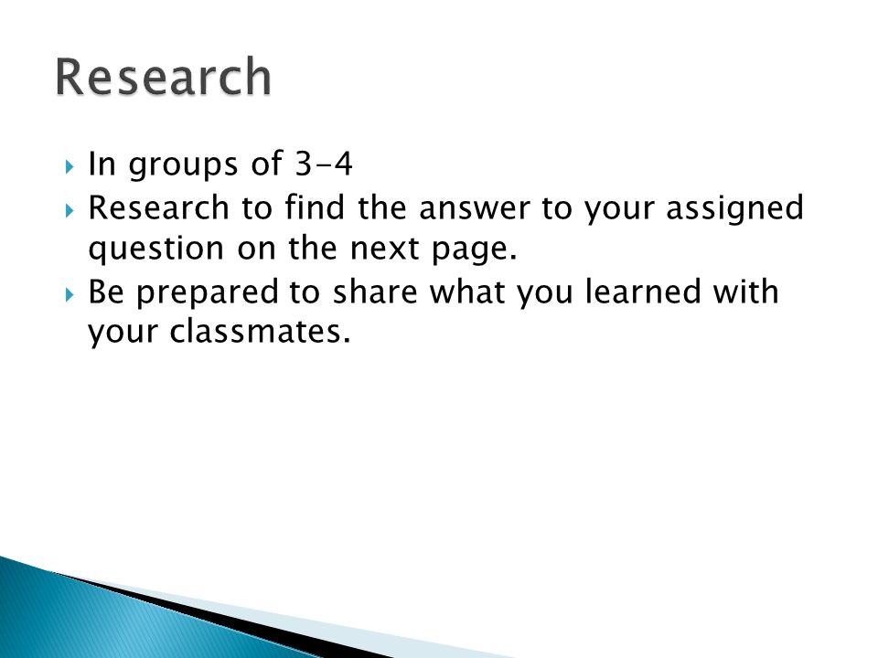  In groups of 3-4  Research to find the answer to your assigned question on the next page.