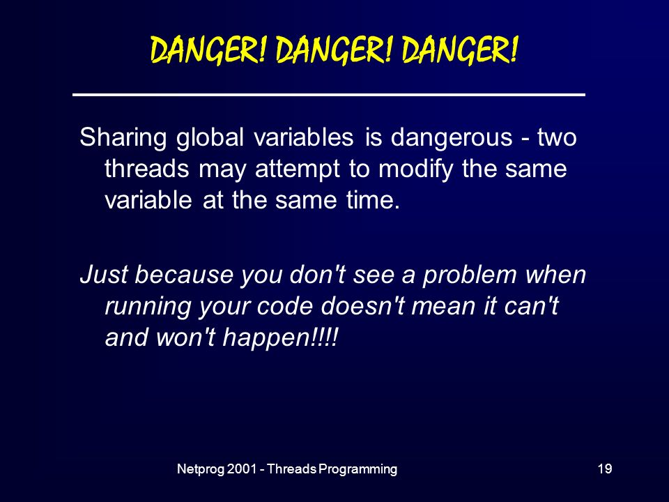 Netprog Threads Programming19 DANGER. DANGER.