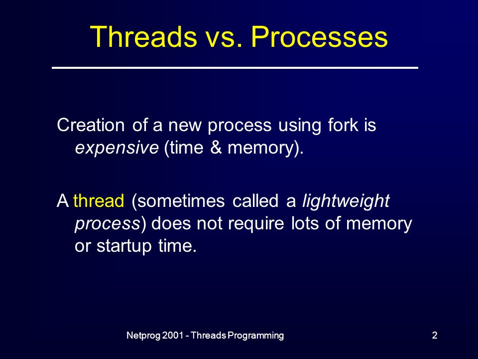Netprog Threads Programming2 Threads vs.