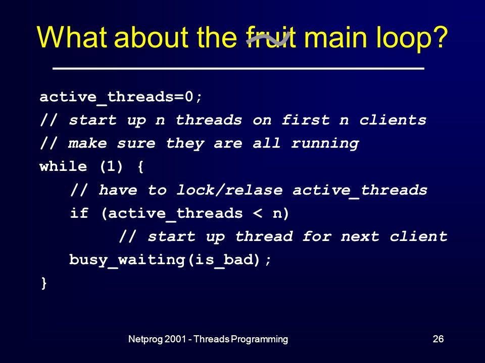 Netprog Threads Programming26 What about the fruit main loop.