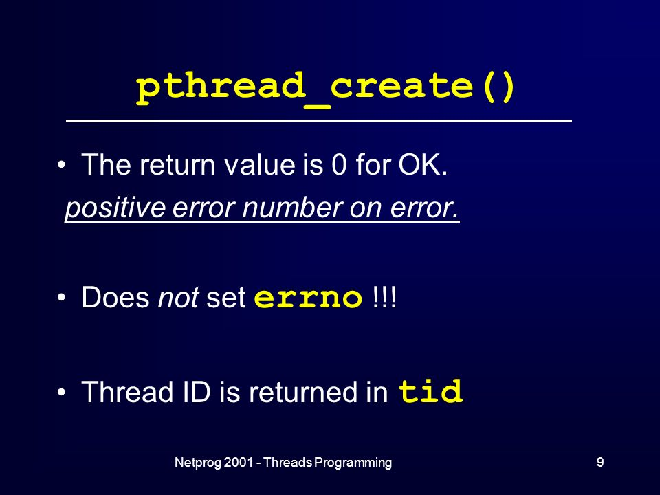 Netprog Threads Programming9 pthread_create() The return value is 0 for OK.