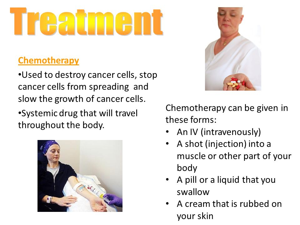 Chemotherapy Used to destroy cancer cells, stop cancer cells from spreading and slow the growth of cancer cells.