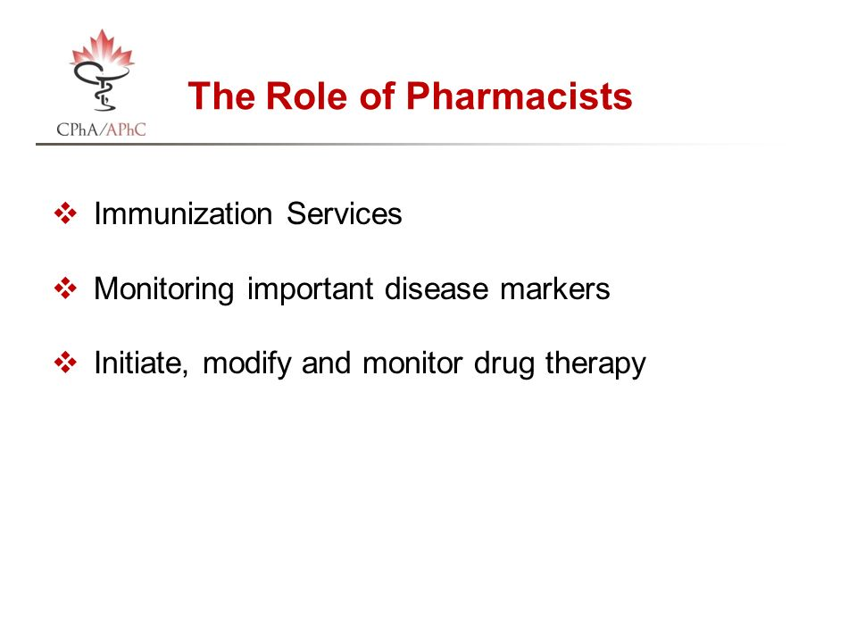 The Role of Pharmacists  Immunization Services  Monitoring important disease markers  Initiate, modify and monitor drug therapy