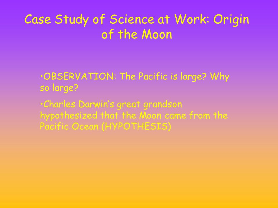 Case Study of Science at Work: Origin of the Moon OBSERVATION: The Pacific is large.