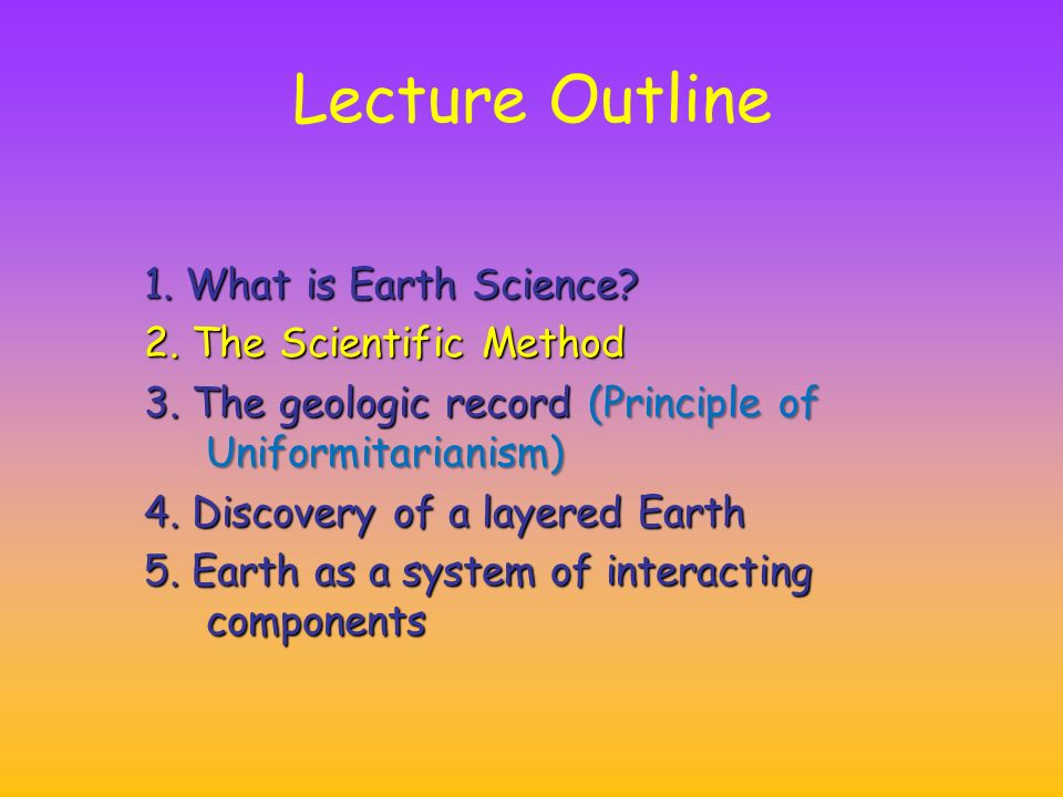 Lecture Outline 1. What is Earth Science. 2. The Scientific Method 3.