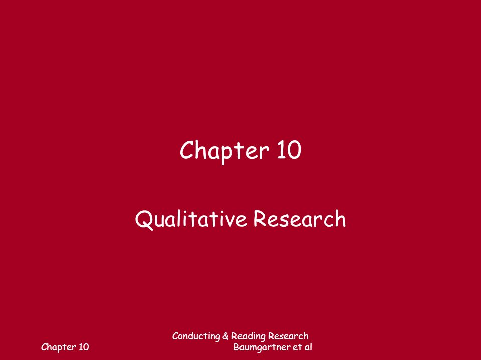 Chapter 10 Conducting & Reading Research Baumgartner et al Chapter 10 Qualitative Research