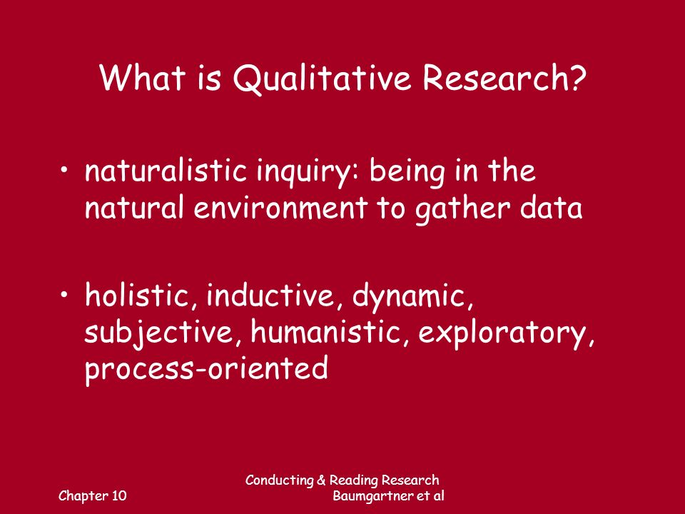 Chapter 10 Conducting & Reading Research Baumgartner et al What is Qualitative Research.
