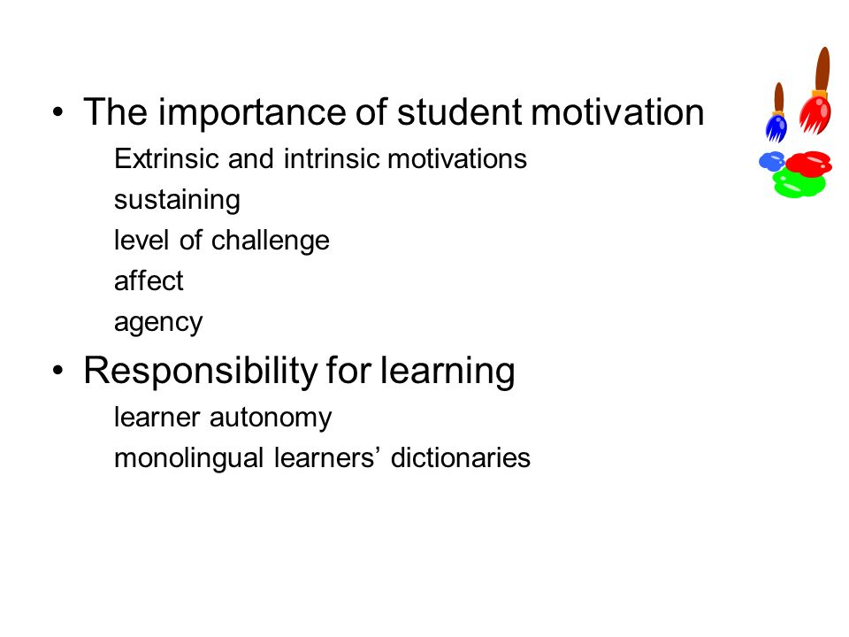 The importance of student motivation Extrinsic and intrinsic motivations sustaining level of challenge affect agency Responsibility for learning learner autonomy monolingual learners' dictionaries