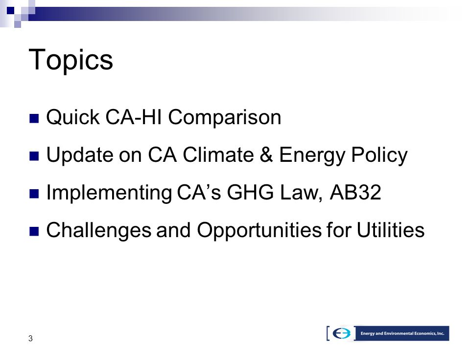 3 Topics Quick CA-HI Comparison Update on CA Climate & Energy Policy Implementing CA's GHG Law, AB32 Challenges and Opportunities for Utilities
