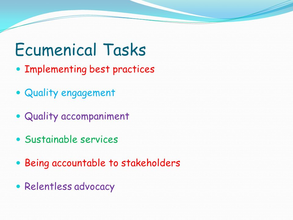Ecumenical Tasks Implementing best practices Quality engagement Quality accompaniment Sustainable services Being accountable to stakeholders Relentless advocacy