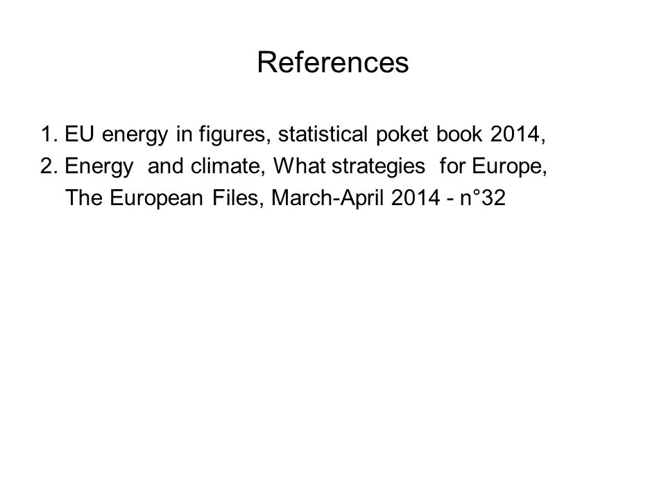 References 1. EU energy in figures, statistical poket book 2014, 2.