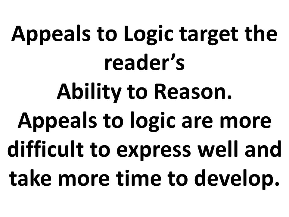 Appeals to Logic target the reader's Ability to Reason.