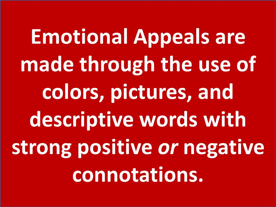 Emotional Appeals are made through the use of colors, pictures, and descriptive words with strong positive or negative connotations.