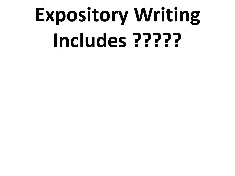 Expository Writing Includes