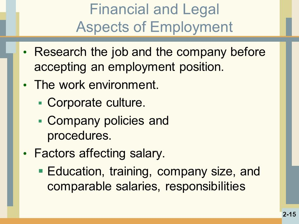 Financial and Legal Aspects of Employment Research the job and the company before accepting an employment position.