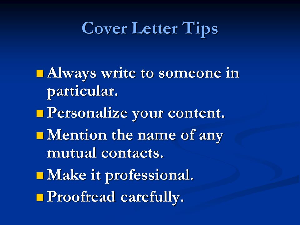 Cover Letter Tips Always write to someone in particular.