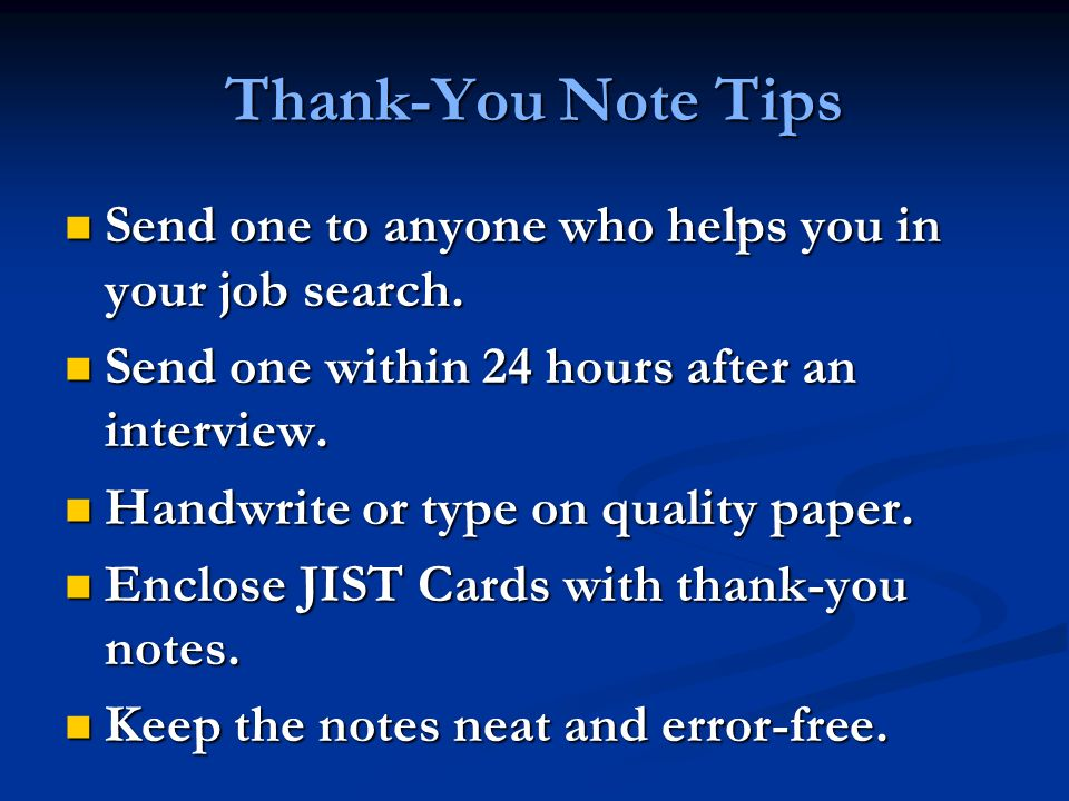 Thank-You Note Tips Send one to anyone who helps you in your job search.