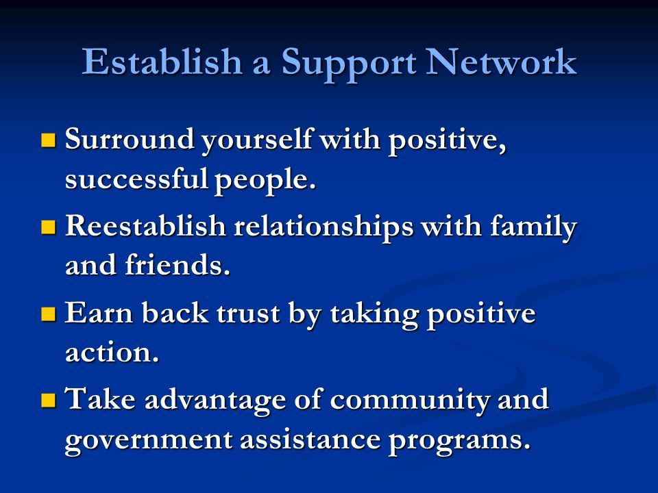 Establish a Support Network Surround yourself with positive, successful people.