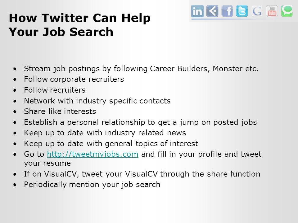 How Twitter Can Help Your Job Search Stream job postings by following Career Builders, Monster etc.