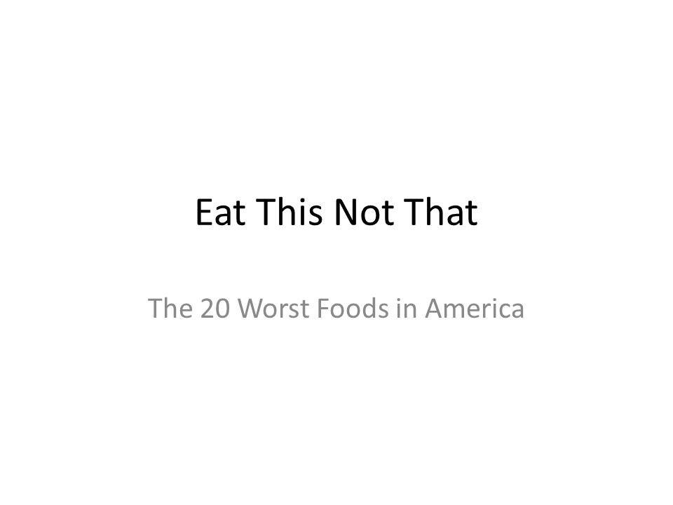 1 Eat This Not That The 20 Worst Foods In America