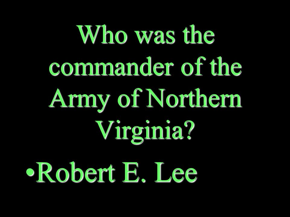 Who was the leading Confederate general during the Civil War Robert E. LeeRobert E. Lee
